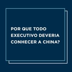 Por que todo executivo deveria conhecer a China