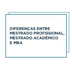 Diferenças entre mestrado profissional, mestrado acadêmico e mba